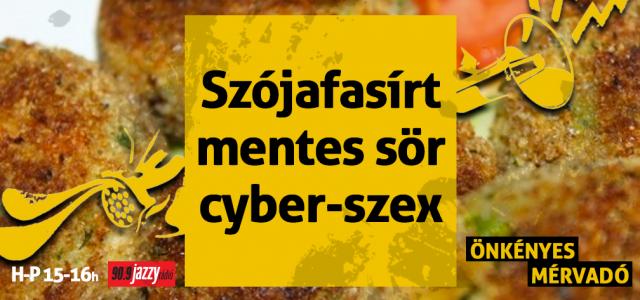 Szójafasírt, mentes sör, cyber-szex