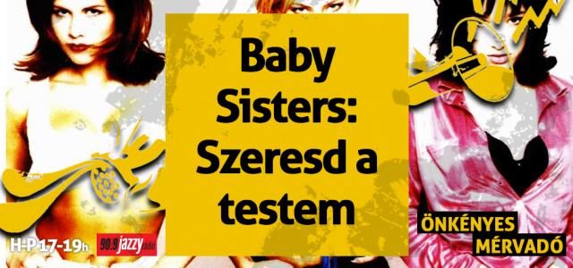 Baby Sisters – Szeresd a testem, baby