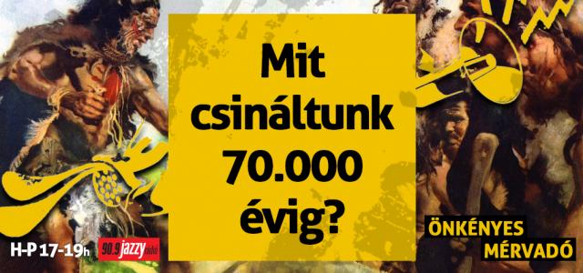 Mit csináltunk 70.000 évig?